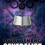 Overweening Generalist