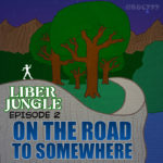 "LIBER JUNGLE - EP. 02 ""On the Road to Somewhere"""
